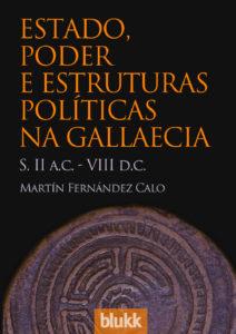 Estado, poder e estruturas políticas na Gallaecia. Martín Fernández Calo.
